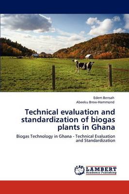 Technical Evaluation and Standardization of Biogas Plants in Ghana (Paperback)