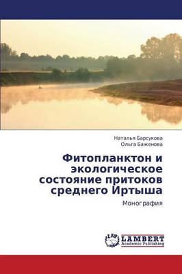 Fitoplankton I Ekologicheskoe Sostoyanie Pritokov Srednego Irtysha (Paperback)