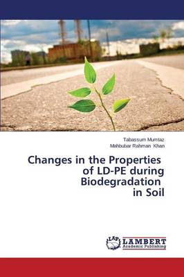 Changes in the Properties of LD-Pe During Biodegradation in Soil (Paperback)