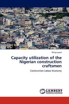 Capacity Utilization of the Nigerian Construction Craftsmen (Paperback)