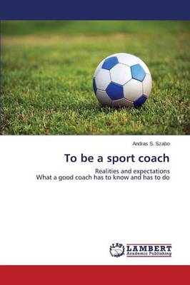 To Be a Sport Coach (Paperback)