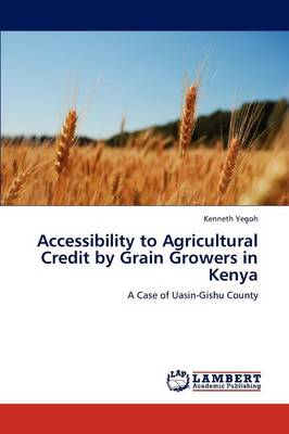 Accessibility to Agricultural Credit by Grain Growers in Kenya (Paperback)