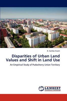 Disparities of Urban Land Values and Shift in Land Use (Paperback)