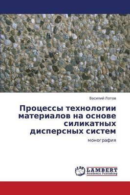 Protsessy Tekhnologii Materialov Na Osnove Silikatnykh Dispersnykh Sistem (Paperback)