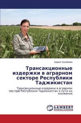 Transaktsionnye Izderzhki V Agrarnom Sektore Respubliki Tadzhikistan (Paperback)