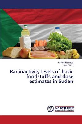 Radioactivity Levels of Basic Foodstuffs and Dose Estimates in Sudan (Paperback)
