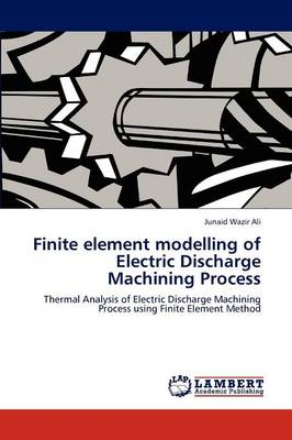 Finite Element Modelling of Electric Discharge Machining Process (Paperback)