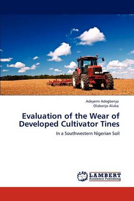 Evaluation of the Wear of Developed Cultivator Tines (Paperback)