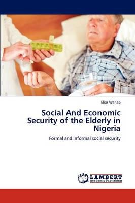 Social and Economic Security of the Elderly in Nigeria (Paperback)