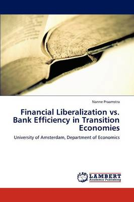 Financial Liberalization vs. Bank Efficiency in Transition Economies (Paperback)