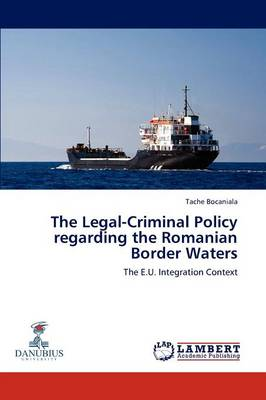 The Legal-Criminal Policy Regarding the Romanian Border Waters (Paperback)
