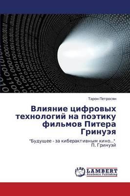 Vliyanie Tsifrovykh Tekhnologiy Na Poetiku Fil'mov Pitera Grinueya (Paperback)