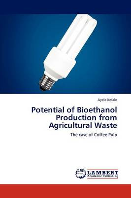 Potential of Bioethanol Production from Agricultural Waste (Paperback)