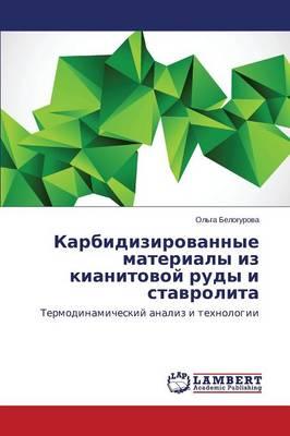 Karbidizirovannye Materialy Iz Kianitovoy Rudy I Stavrolita (Paperback)
