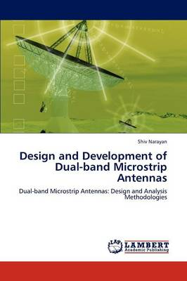 Design and Development of Dual-Band Microstrip Antennas (Paperback)
