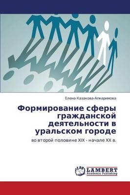 Formirovanie Sfery Grazhdanskoy Deyatel'nosti V Ural'skom Gorode (Paperback)