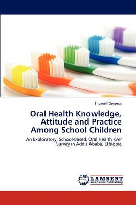 Oral Health Knowledge, Attitude and Practice Among School Children (Paperback)