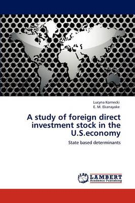 A Study of Foreign Direct Investment Stock in the U.S.Economy (Paperback)