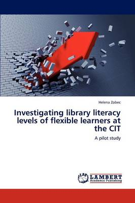Investigating Library Literacy Levels of Flexible Learners at the Cit (Paperback)