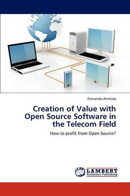 Creation of Value with Open Source Software in the Telecom Field (Paperback)