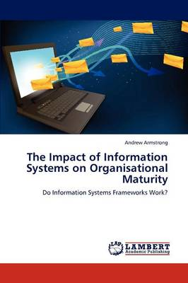 The Impact of Information Systems on Organisational Maturity (Paperback)