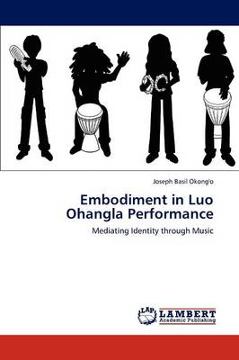 Embodiment in Luo Ohangla Performance (Paperback)