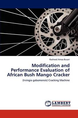 Modification and Performance Evaluation of African Bush Mango Cracker (Paperback)