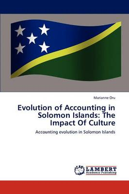 Evolution of Accounting in Solomon Islands: The Impact of Culture (Paperback)
