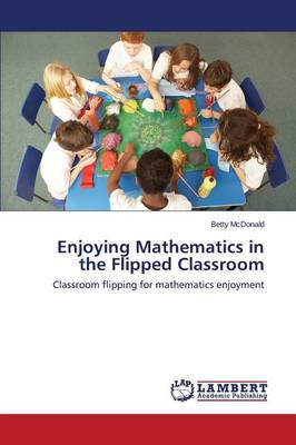 Enjoying Mathematics in the Flipped Classroom (Paperback)