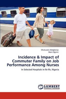 Incidence & Impact of Commuter Family on Job Performance Among Nurses (Paperback)