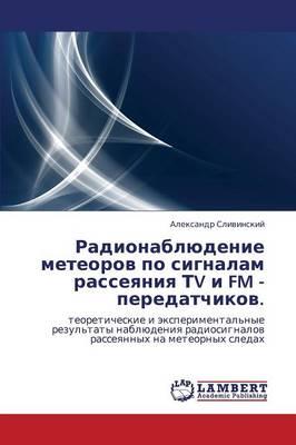 Radionablyudenie Meteorov Po Signalam Rasseyaniya TV I FM - Peredatchikov. (Paperback)