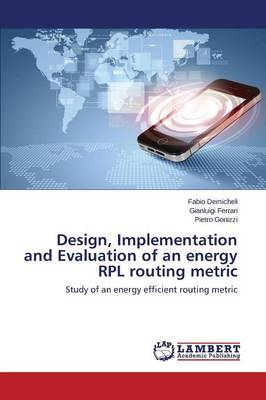 Design, Implementation and Evaluation of an Energy Rpl Routing Metric (Paperback)