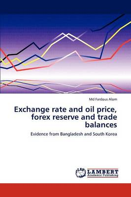 Exchange Rate and Oil Price, Forex Reserve and Trade Balances (Paperback)