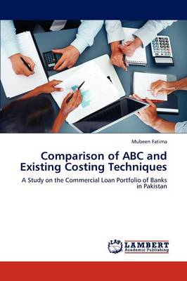 Comparison of ABC and Existing Costing Techniques (Paperback)