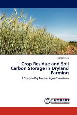 Crop Residue and Soil Carbon Storage in Dryland Farming (Paperback)