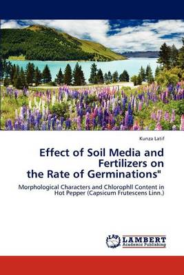 Effect of Soil Media and Fertilizers on the Rate of Germinations (Paperback)