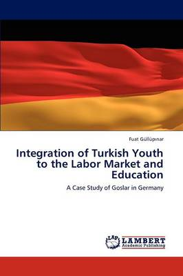 Integration of Turkish Youth to the Labor Market and Education (Paperback)