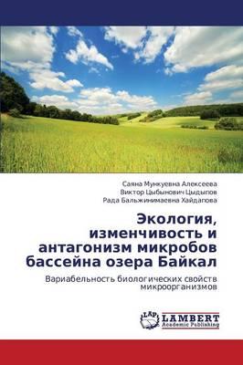 Ekologiya, Izmenchivost' I Antagonizm Mikrobov Basseyna Ozera Baykal (Paperback)