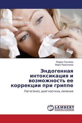 Endogennaya Intoksikatsiya I Vozmozhnost' Ee Korrektsii Pri Grippe (Paperback)