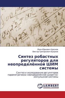 Sintez Robastnykh Regulyatorov Dlya Neopredelyennoy Shim Sistemy (Paperback)