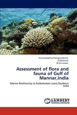 Assessment of Flora and Fauna of Gulf of Mannar, India (Paperback)