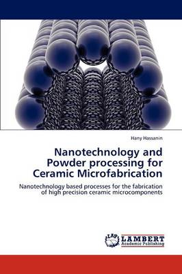 Nanotechnology and Powder Processing for Ceramic Microfabrication (Paperback)