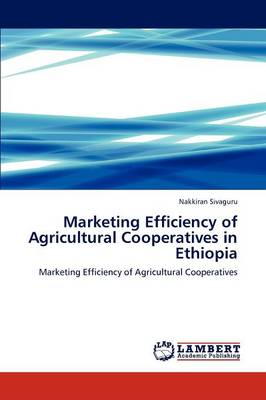 Marketing Efficiency of Agricultural Cooperatives in Ethiopia (Paperback)