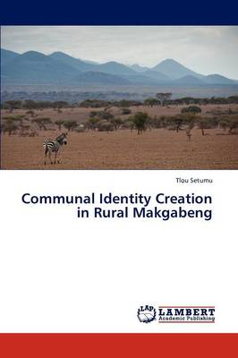 Communal Identity Creation in Rural Makgabeng (Paperback)