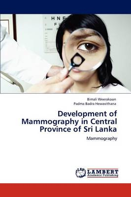 Development of Mammography in Central Province of Sri Lanka (Paperback)