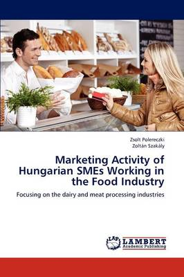 Marketing Activity of Hungarian Smes Working in the Food Industry (Paperback)