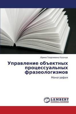 Upravlenie Obektnykh Protsessual'nykh Frazeologizmov (Paperback)