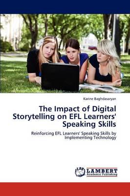 The Impact of Digital Storytelling on Efl Learners' Speaking Skills (Paperback)