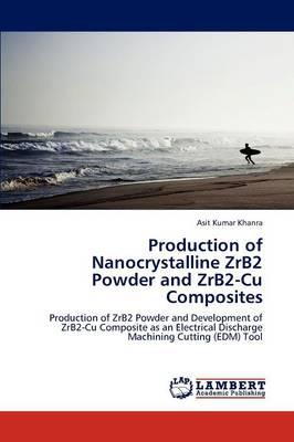 Production of Nanocrystalline Zrb2 Powder and Zrb2-Cu Composites (Paperback)