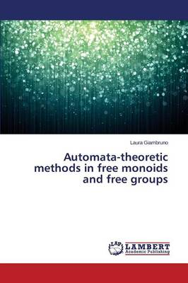 Automata-Theoretic Methods in Free Monoids and Free Groups (Paperback)